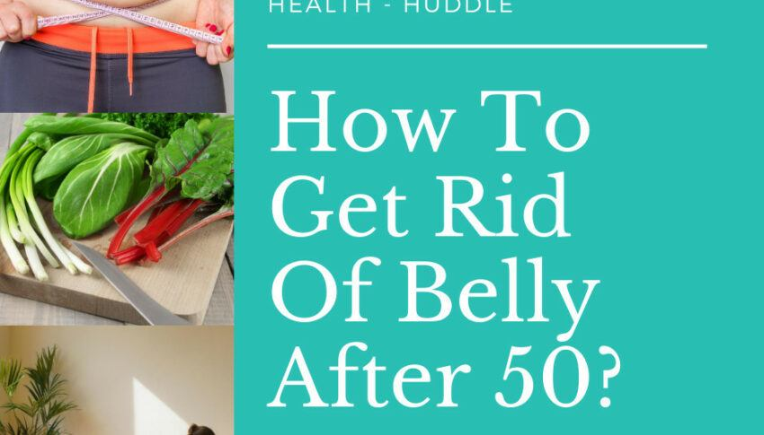 How To Get Rid Of Belly Fat Over 50?
