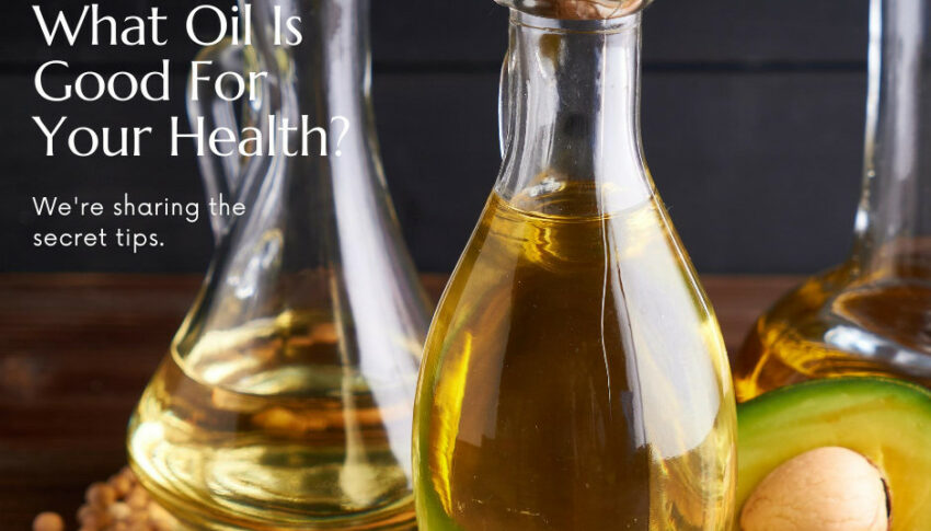 What Oil Is Good For Your Health?