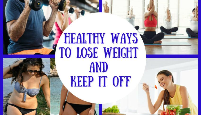 Healthy Ways To Lose Weight And Keep It Off